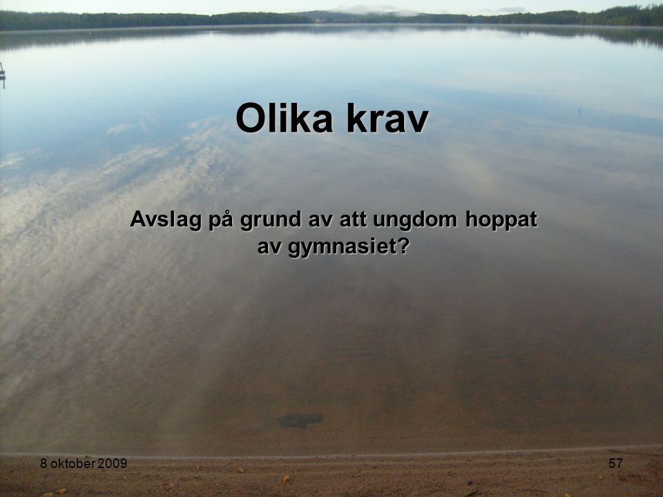 8 oktober 200957 Olika krav Avslag på grund av att ungdom hoppat av gymnasiet?