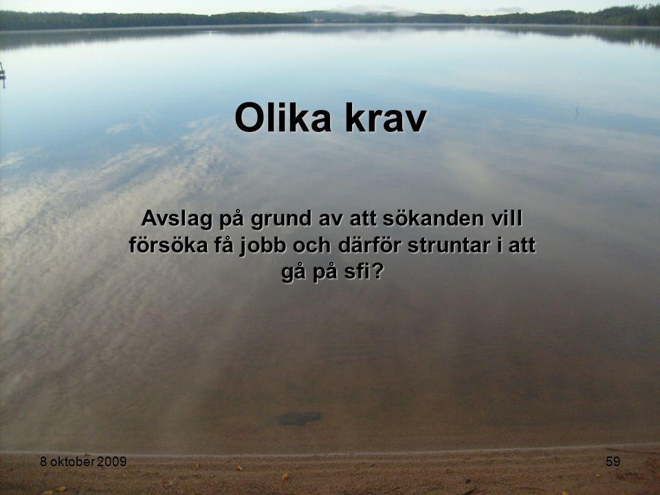 8 oktober 200959 Olika krav Avslag på grund av att sökanden vill försöka få jobb och därför struntar i att gå på sfi?