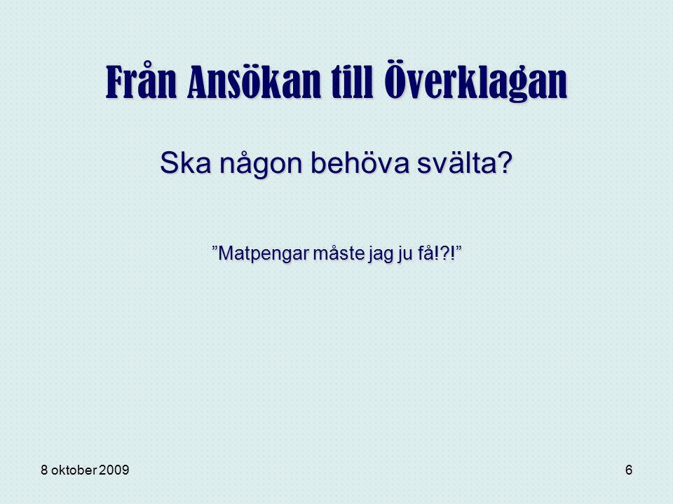 """8 oktober 20096 Från Ansökan till Överklagan """"Matpengar måste jag ju få!?!"""" Ska någon behöva svälta?"""