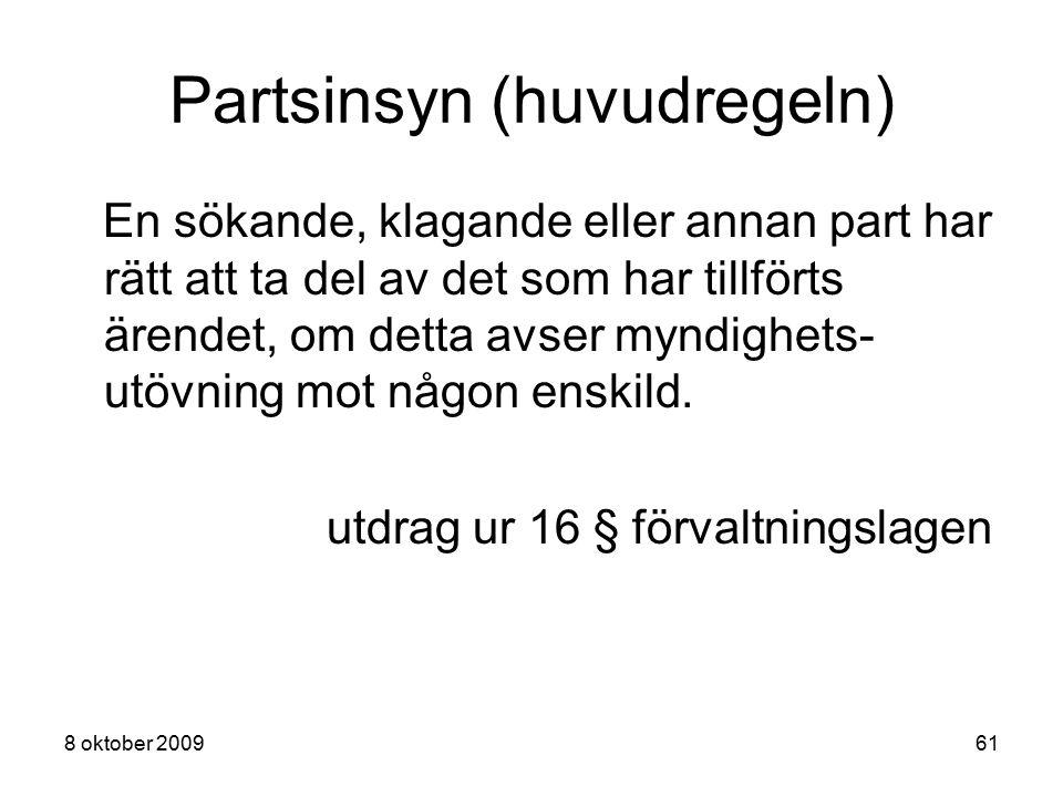 8 oktober 200961 Partsinsyn (huvudregeln) En sökande, klagande eller annan part har rätt att ta del av det som har tillförts ärendet, om detta avser m