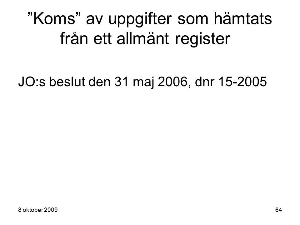 """8 oktober 200964 """"Koms"""" av uppgifter som hämtats från ett allmänt register JO:s beslut den 31 maj 2006, dnr 15-2005"""