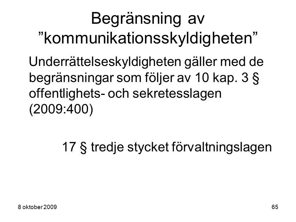 """8 oktober 200965 Begränsning av """"kommunikationsskyldigheten"""" Underrättelseskyldigheten gäller med de begränsningar som följer av 10 kap. 3 § offentlig"""
