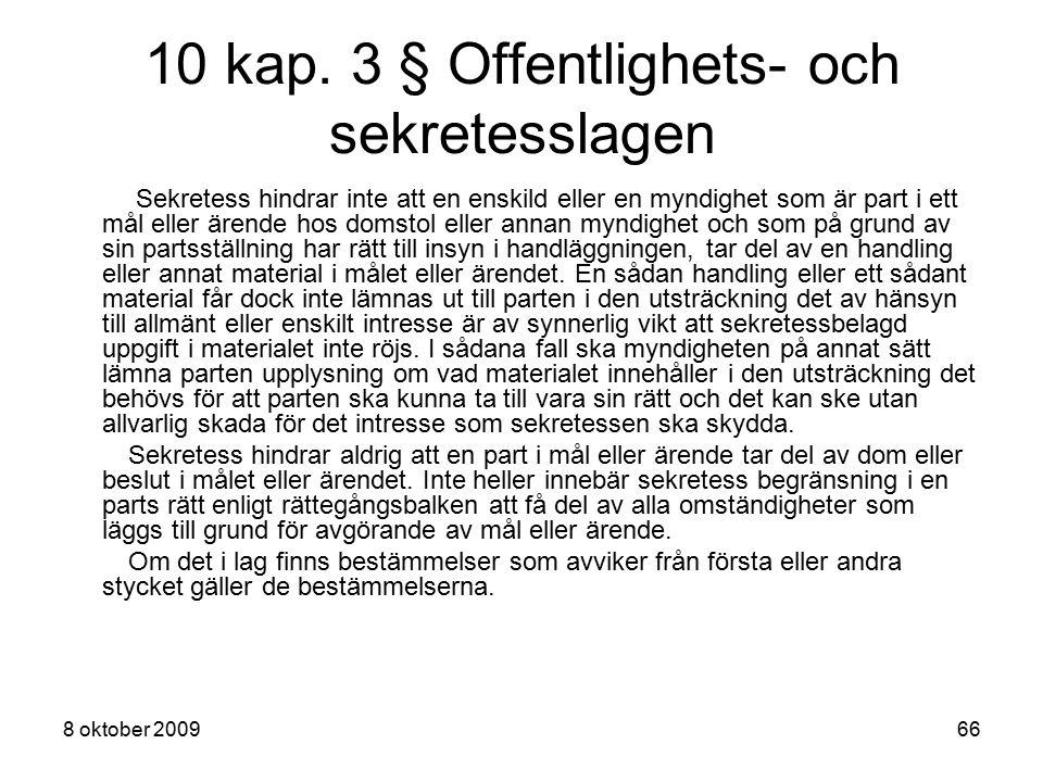 8 oktober 200966 10 kap. 3 § Offentlighets- och sekretesslagen Sekretess hindrar inte att en enskild eller en myndighet som är part i ett mål eller är