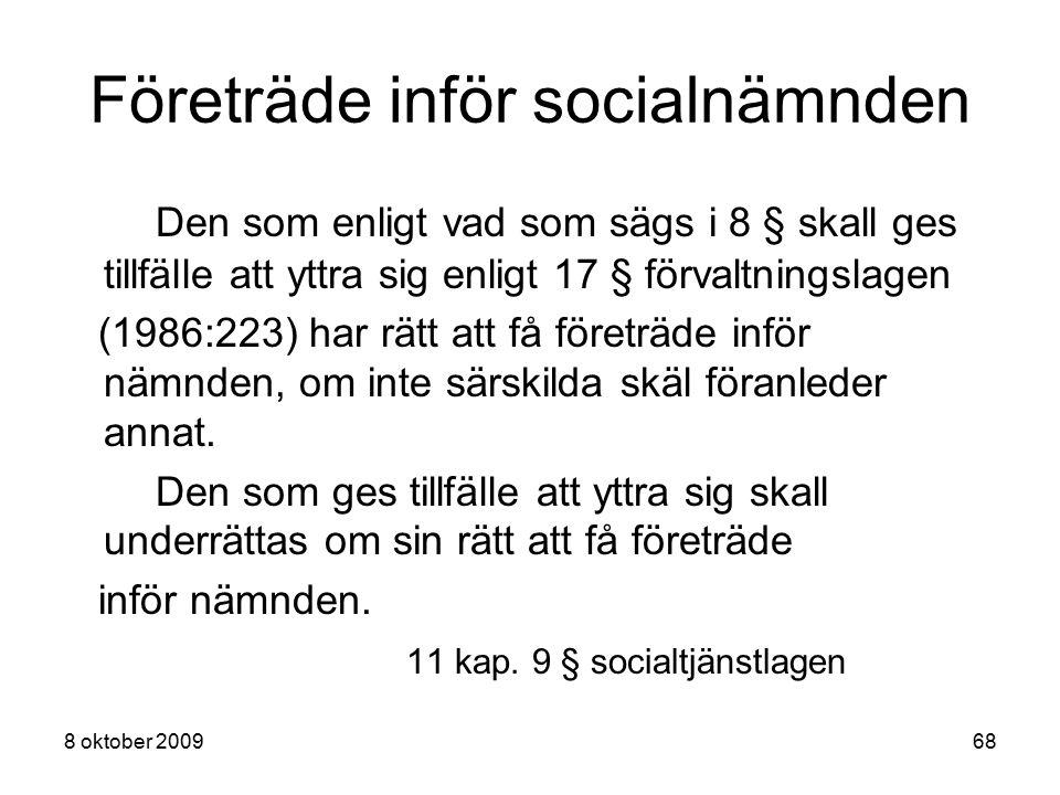 8 oktober 200968 Företräde inför socialnämnden Den som enligt vad som sägs i 8 § skall ges tillfälle att yttra sig enligt 17 § förvaltningslagen (1986