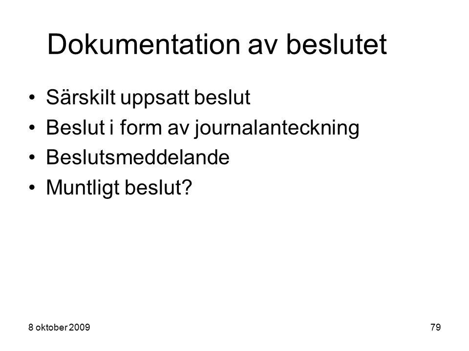 8 oktober 200979 Dokumentation av beslutet Särskilt uppsatt beslut Beslut i form av journalanteckning Beslutsmeddelande Muntligt beslut?