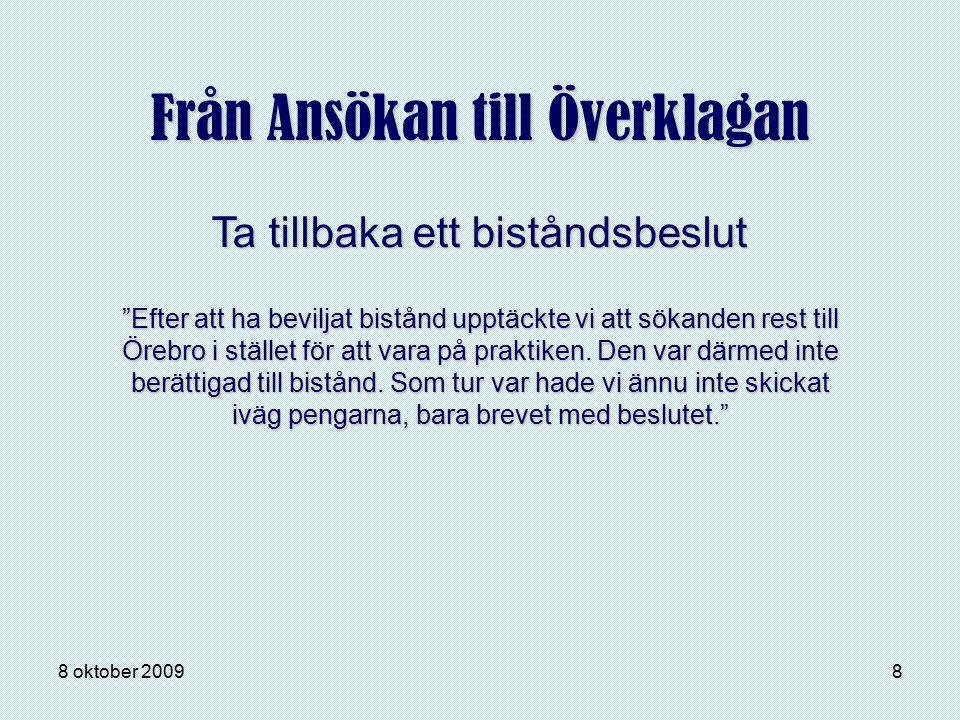 """8 oktober 20098 Från Ansökan till Överklagan """"Efter att ha beviljat bistånd upptäckte vi att sökanden rest till Örebro i stället för att vara på prakt"""