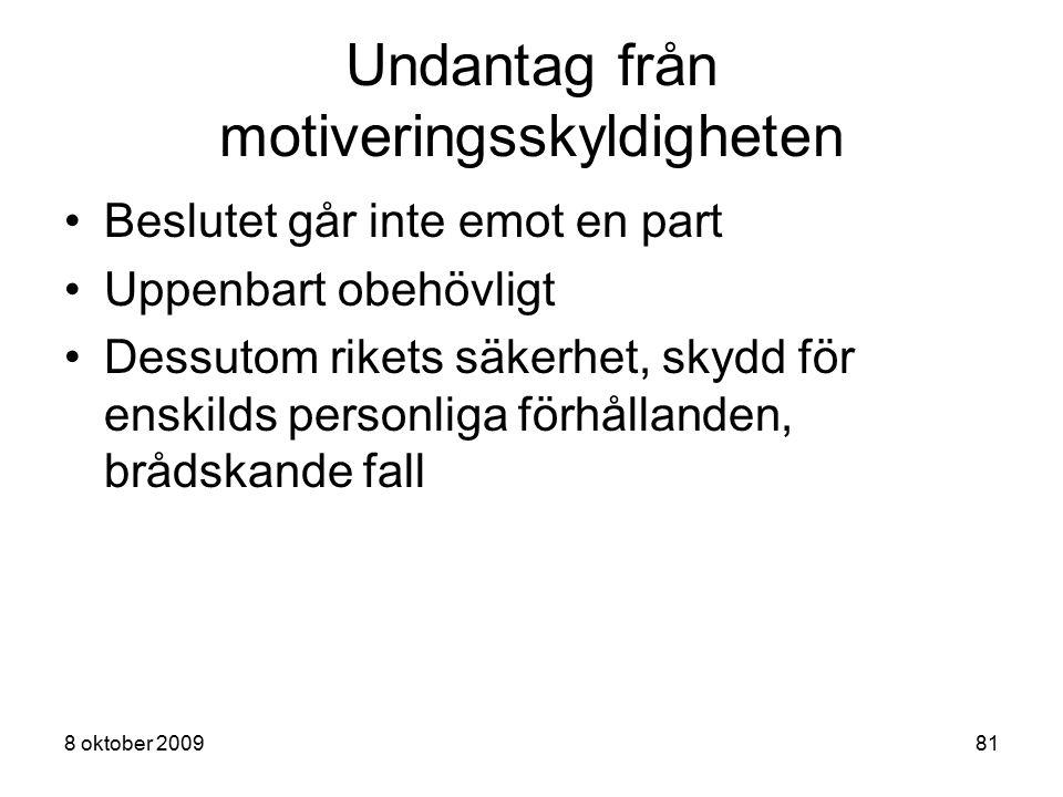8 oktober 200981 Undantag från motiveringsskyldigheten Beslutet går inte emot en part Uppenbart obehövligt Dessutom rikets säkerhet, skydd för enskild