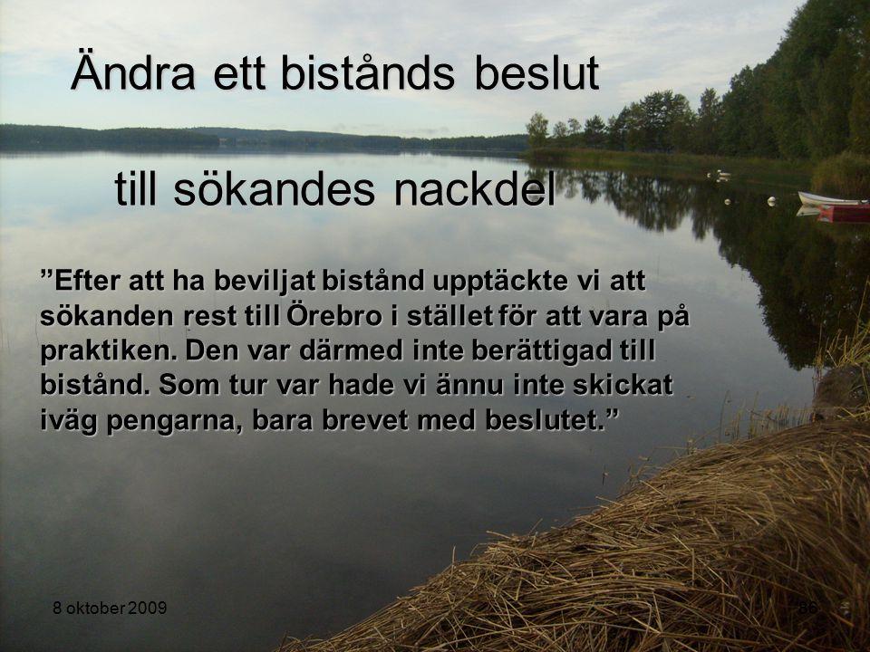"""8 oktober 200986 """"Efter att ha beviljat bistånd upptäckte vi att sökanden rest till Örebro i stället för att vara på praktiken. Den var därmed inte be"""