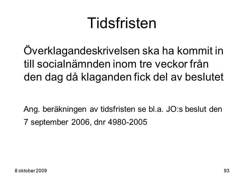 8 oktober 200993 Tidsfristen Överklagandeskrivelsen ska ha kommit in till socialnämnden inom tre veckor från den dag då klaganden fick del av beslutet
