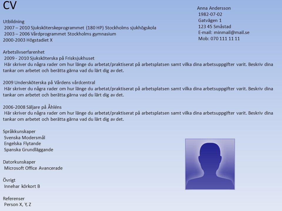 CV Utbildning 2007 – 2010 Sjuksköterskeprogrammet (180 HP) Stockholms sjukhögskola 2003 – 2006 Vårdprogrammet Stockholms gymnasium 2000-2003 Högstadie