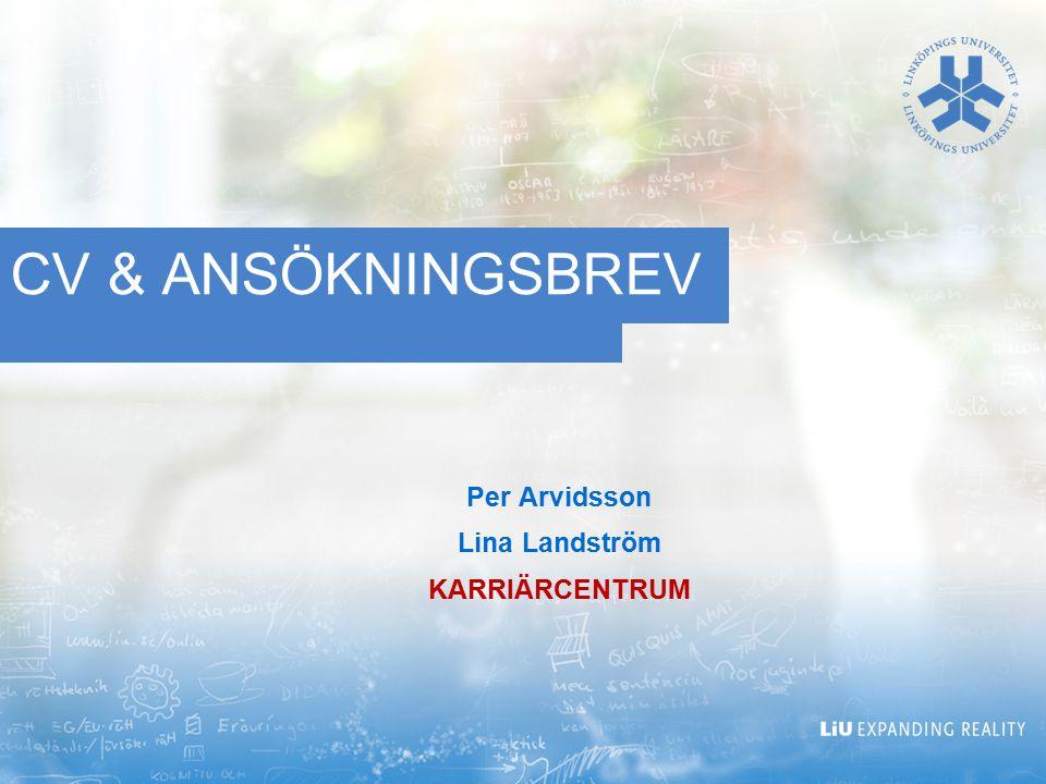 CV & ANSÖKNINGSBREV Per Arvidsson Lina Landström KARRIÄRCENTRUM
