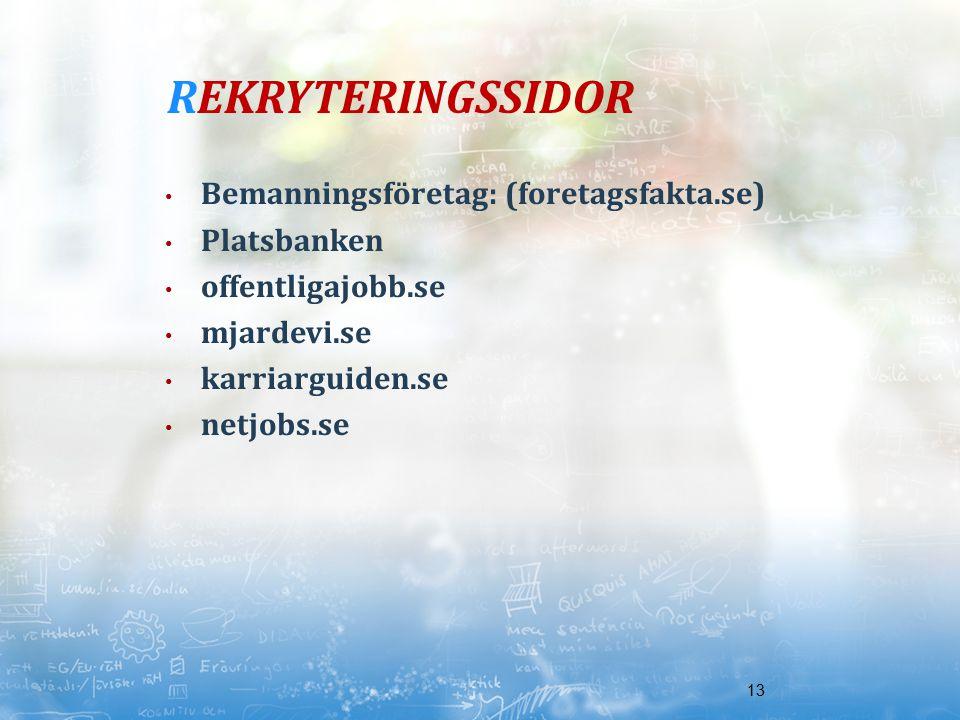 13 REKRYTERINGSSIDOR Bemanningsföretag: (foretagsfakta.se) Platsbanken offentligajobb.se mjardevi.se karriarguiden.se netjobs.se