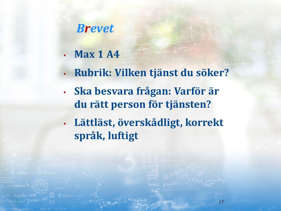 17 Max 1 A4 Rubrik: Vilken tjänst du söker? Ska besvara frågan: Varför är du rätt person för tjänsten? Lättläst, överskådligt, korrekt språk, luftigt