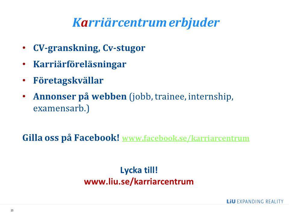 Karriärcentrum erbjuder CV-granskning, Cv-stugor Karriärföreläsningar Företagskvällar Annonser på webben (jobb, trainee, internship, examensarb.) Gilla oss på Facebook.
