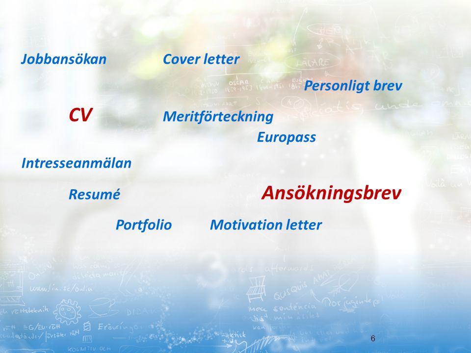 6 Jobbansökan Cover letter Personligt brev CV Meritförteckning Europass Intresseanmälan Resumé Ansökningsbrev PortfolioMotivation letter