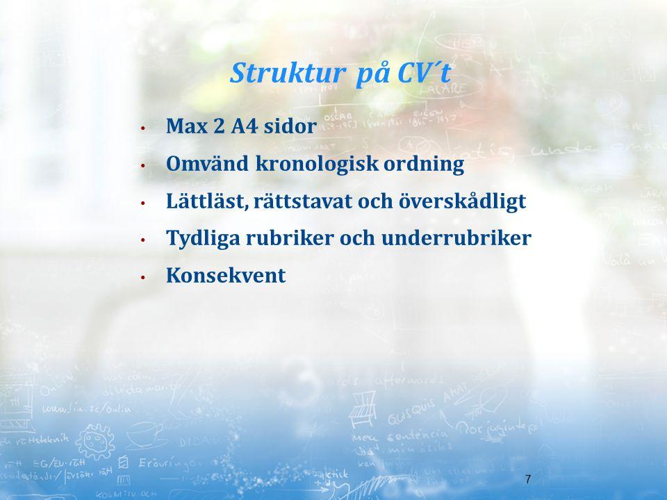 7 Struktur på CV´t Max 2 A4 sidor Omvänd kronologisk ordning Lättläst, rättstavat och överskådligt Tydliga rubriker och underrubriker Konsekvent