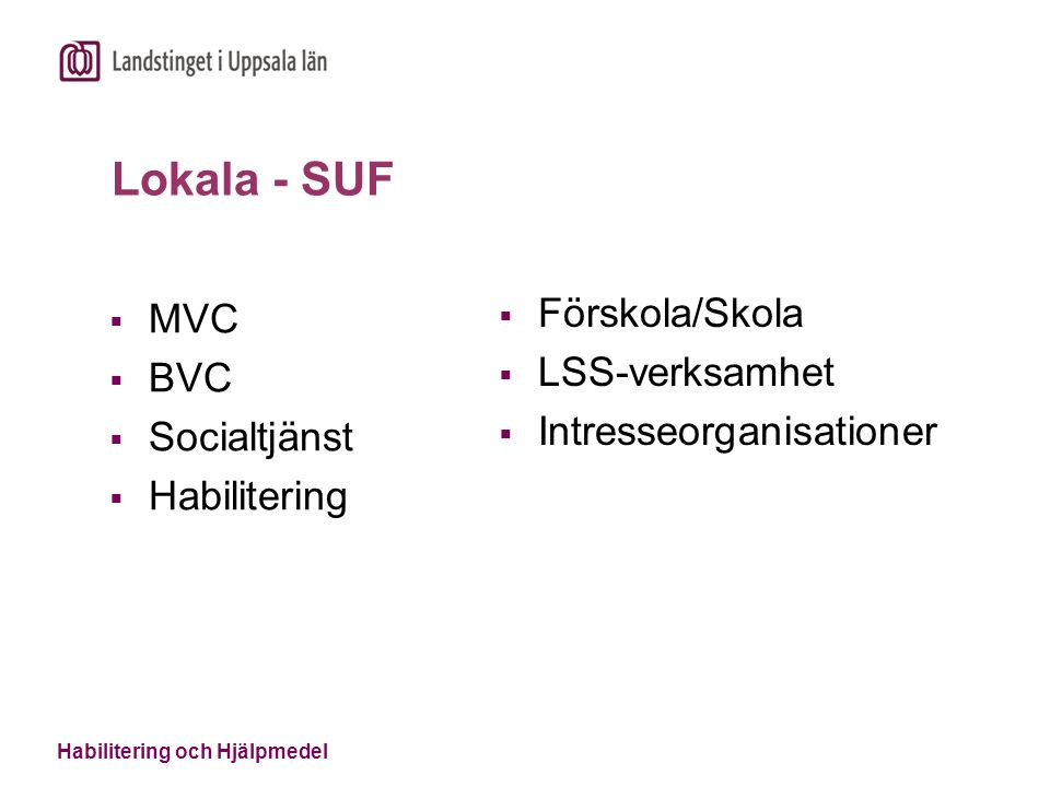 Lokala - SUF  MVC  BVC  Socialtjänst  Habilitering  Förskola/Skola  LSS-verksamhet  Intresseorganisationer