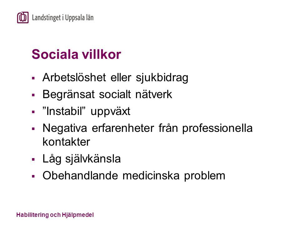 """Habilitering och Hjälpmedel Sociala villkor  Arbetslöshet eller sjukbidrag  Begränsat socialt nätverk  """"Instabil"""" uppväxt  Negativa erfarenheter f"""