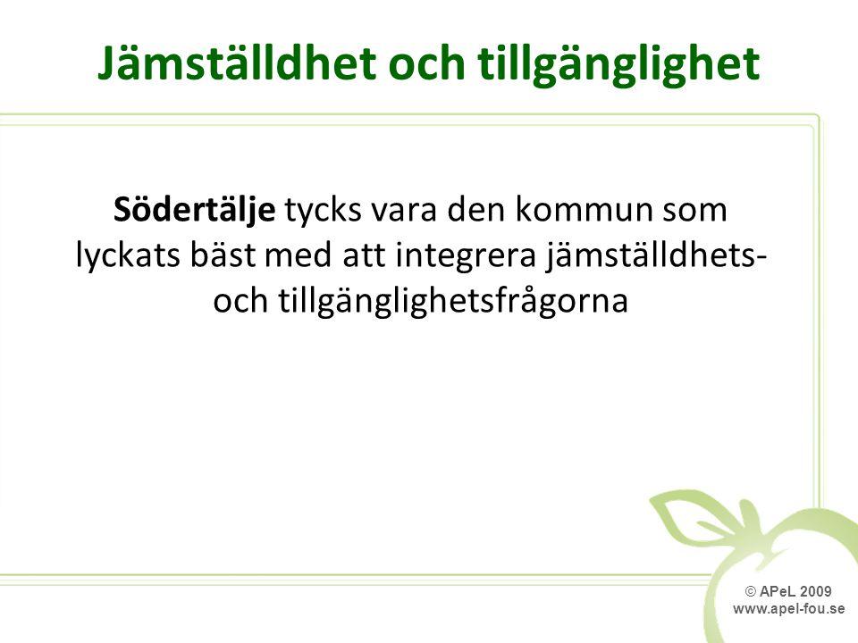 © APeL 2009 www.apel-fou.se Jämställdhet och tillgänglighet Södertälje tycks vara den kommun som lyckats bäst med att integrera jämställdhets- och tillgänglighetsfrågorna