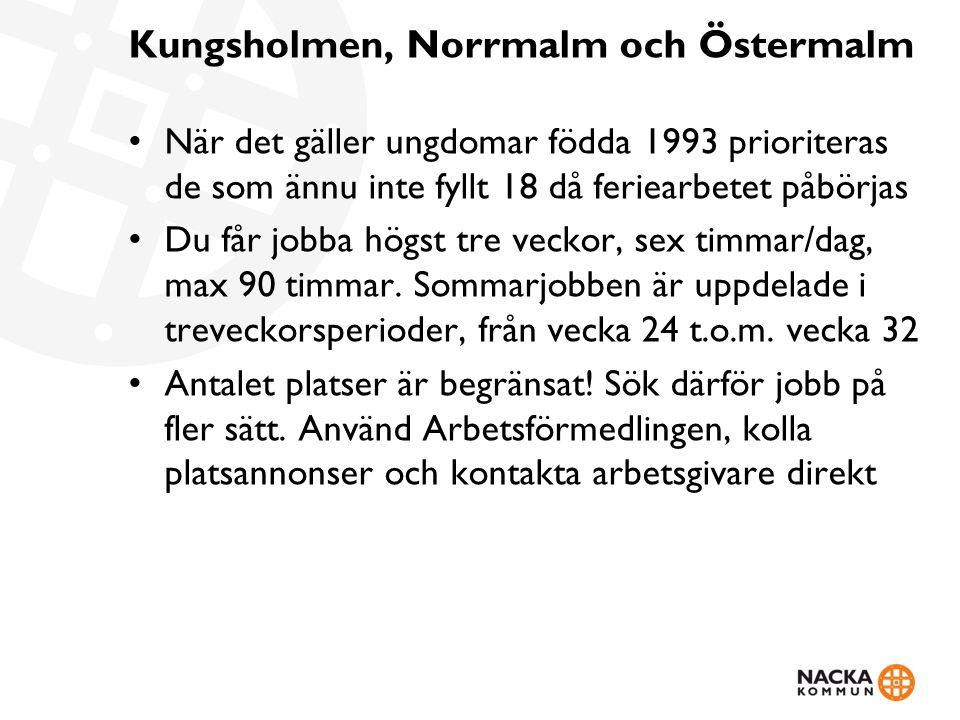 Kungsholmen, Norrmalm och Östermalm När det gäller ungdomar födda 1993 prioriteras de som ännu inte fyllt 18 då feriearbetet påbörjas Du får jobba högst tre veckor, sex timmar/dag, max 90 timmar.