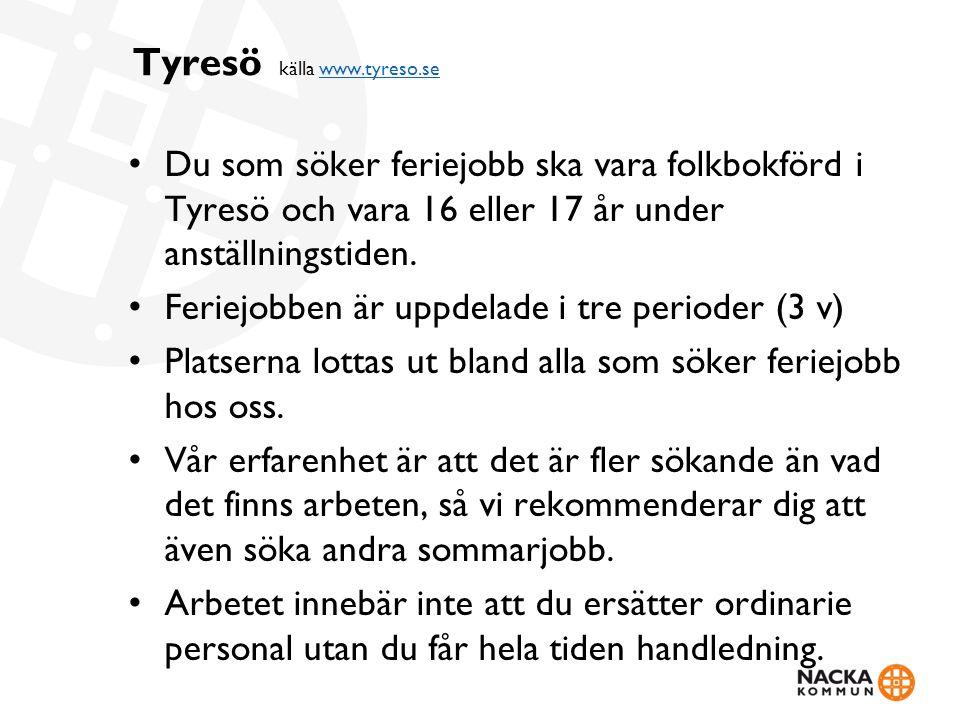 Tyresö källa www.tyreso.se www.tyreso.se Du som söker feriejobb ska vara folkbokförd i Tyresö och vara 16 eller 17 år under anställningstiden.
