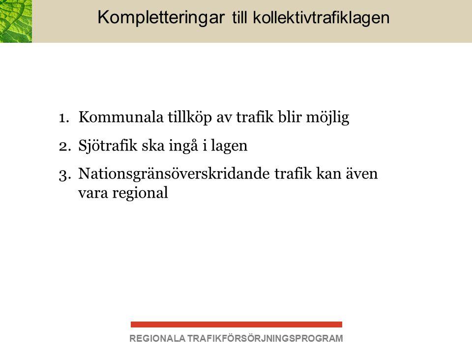 Kompletteringar till kollektivtrafiklagen 1.Kommunala tillköp av trafik blir möjlig 2.Sjötrafik ska ingå i lagen 3.Nationsgränsöverskridande trafik kan även vara regional REGIONALA TRAFIKFÖRSÖRJNINGSPROGRAM