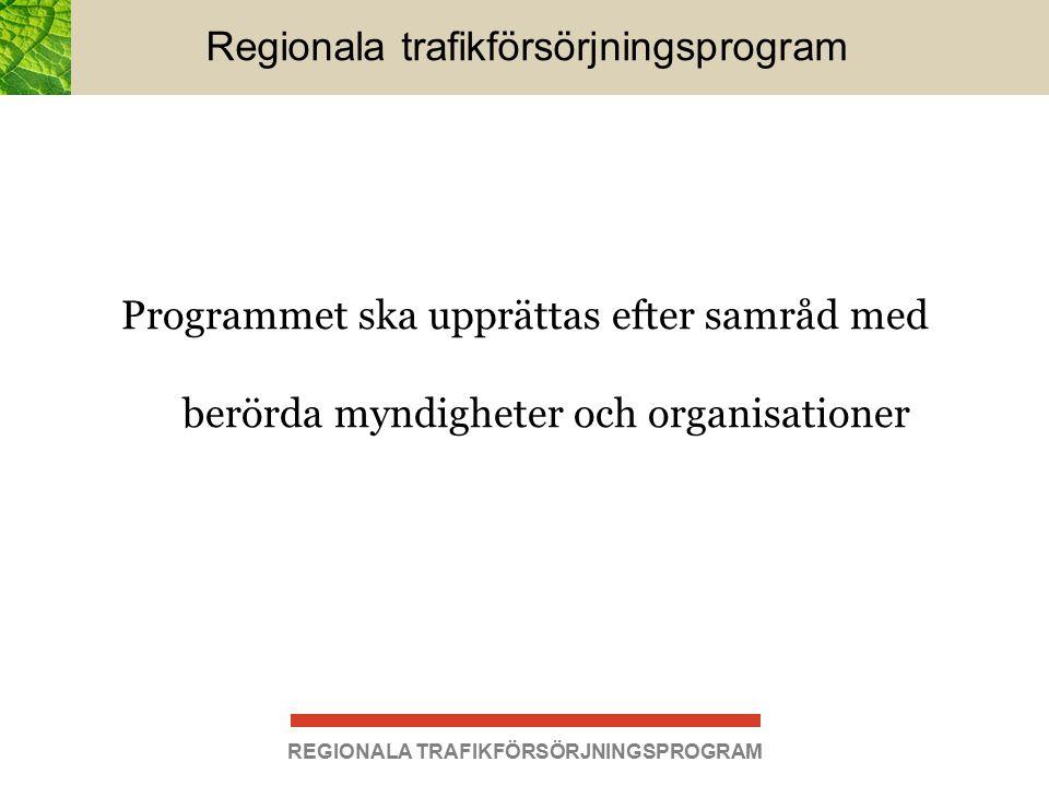 Regionala trafikförsörjningsprogram Programmet ska upprättas efter samråd med berörda myndigheter och organisationer REGIONALA TRAFIKFÖRSÖRJNINGSPROGRAM