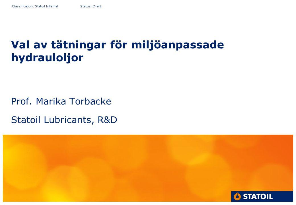 Classification: Statoil Internal Status: Draft Val av tätningar för miljöanpassade hydrauloljor Prof.