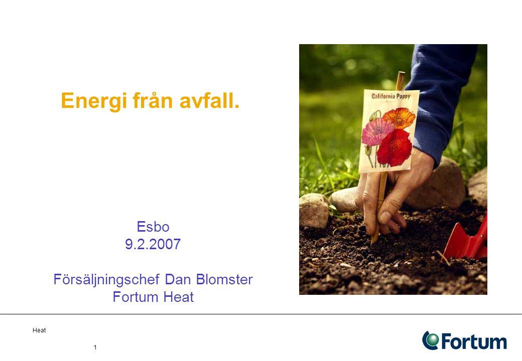 Heat 1 Energi från avfall. Esbo 9.2.2007 Försäljningschef Dan Blomster Fortum Heat