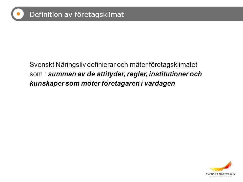 Definition av företagsklimat Svenskt Näringsliv definierar och mäter företagsklimatet som : summan av de attityder, regler, institutioner och kunskaper som möter företagaren i vardagen