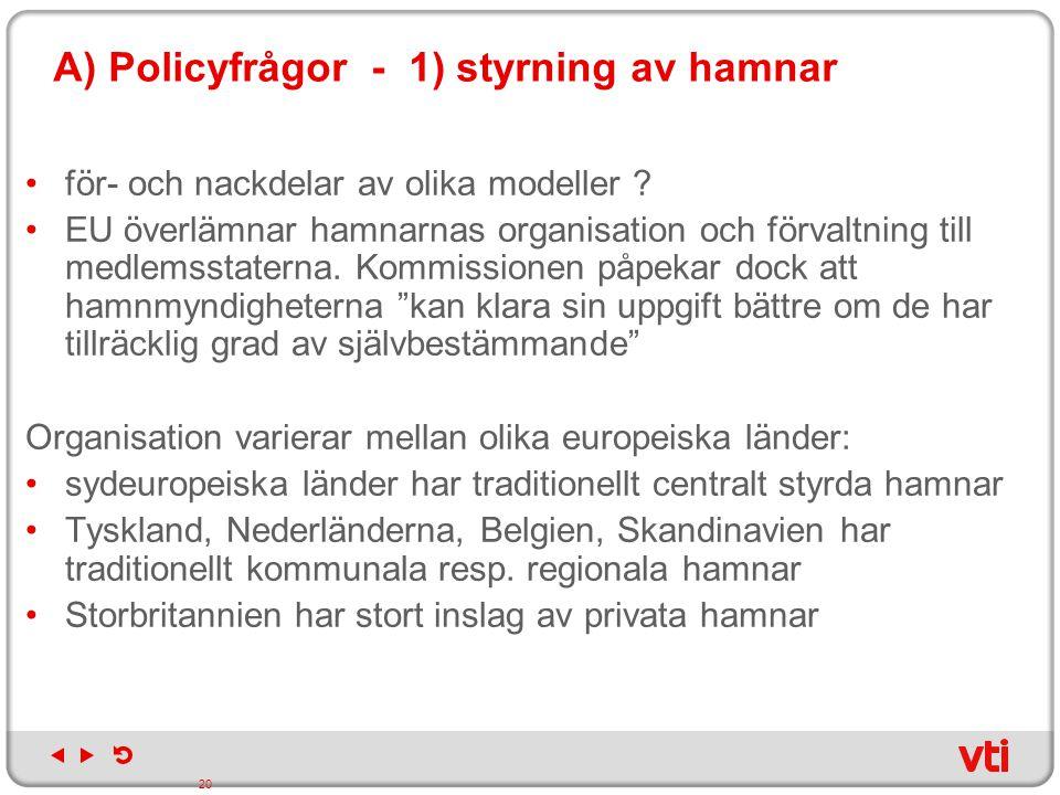 A) Policyfrågor - 1) styrning av hamnar för- och nackdelar av olika modeller ? EU överlämnar hamnarnas organisation och förvaltning till medlemsstater