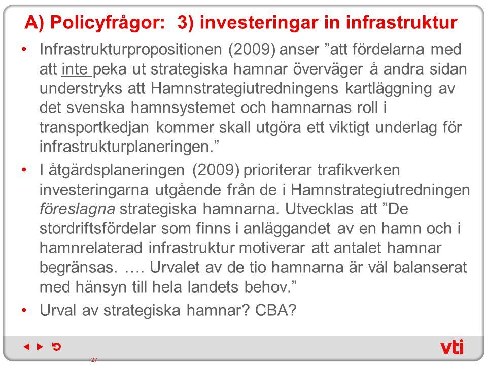 """A) Policyfrågor: 3) investeringar in infrastruktur Infrastrukturpropositionen (2009) anser """"att fördelarna med att inte peka ut strategiska hamnar öve"""