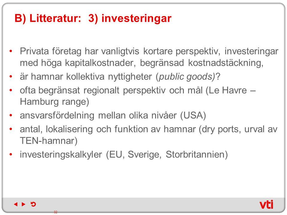 B) Litteratur: 3) investeringar Privata företag har vanligtvis kortare perspektiv, investeringar med höga kapitalkostnader, begränsad kostnadstäckning
