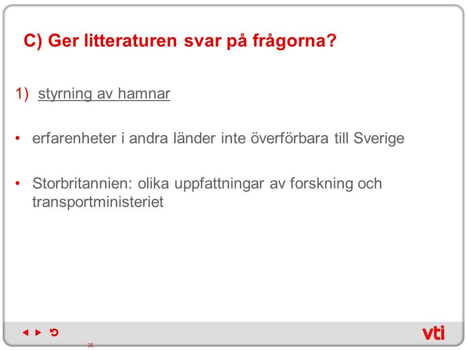 C) Ger litteraturen svar på frågorna? 1)styrning av hamnar erfarenheter i andra länder inte överförbara till Sverige Storbritannien: olika uppfattning