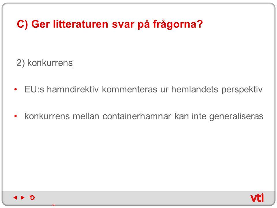 C) Ger litteraturen svar på frågorna? 2) konkurrens EU:s hamndirektiv kommenteras ur hemlandets perspektiv konkurrens mellan containerhamnar kan inte