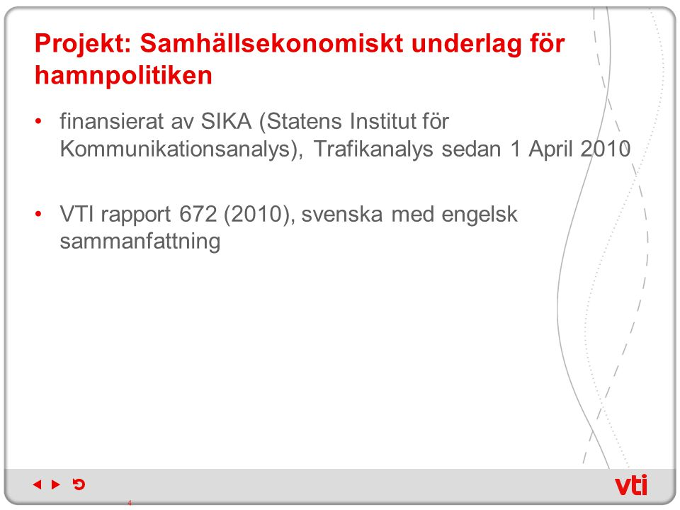 Projekt: Samhällsekonomiskt underlag för hamnpolitiken finansierat av SIKA (Statens Institut för Kommunikationsanalys), Trafikanalys sedan 1 April 201