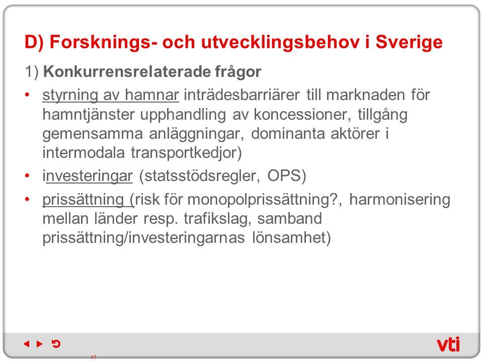 D) Forsknings- och utvecklingsbehov i Sverige 1) Konkurrensrelaterade frågor styrning av hamnar inträdesbarriärer till marknaden för hamntjänster upph