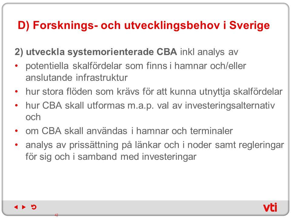 D) Forsknings- och utvecklingsbehov i Sverige 2) utveckla systemorienterade CBA inkl analys av potentiella skalfördelar som finns i hamnar och/eller a