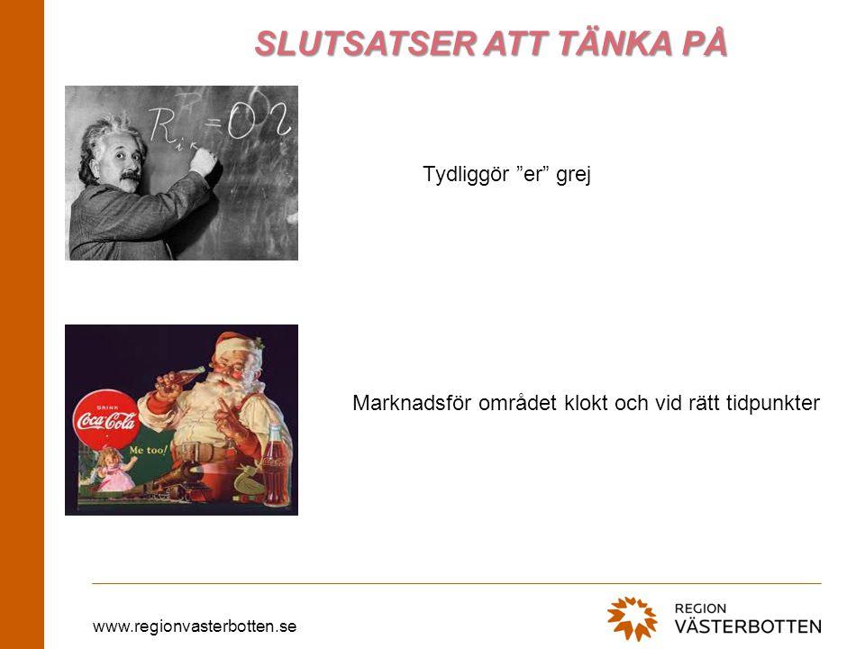 www.regionvasterbotten.se Tydliggör er grej SLUTSATSER ATT TÄNKA PÅ Marknadsför området klokt och vid rätt tidpunkter