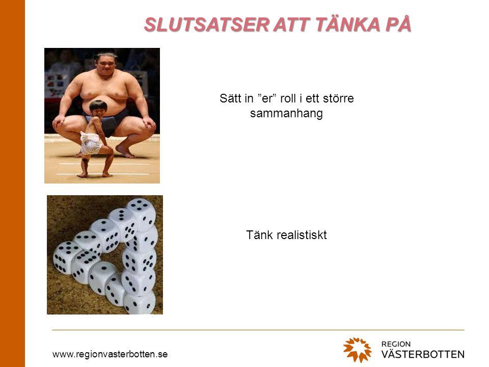 www.regionvasterbotten.se Sätt in er roll i ett större sammanhang SLUTSATSER ATT TÄNKA PÅ Tänk realistiskt