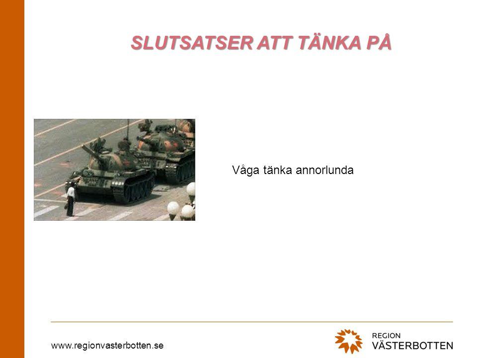 www.regionvasterbotten.se SLUTSATSER ATT TÄNKA PÅ Våga tänka annorlunda