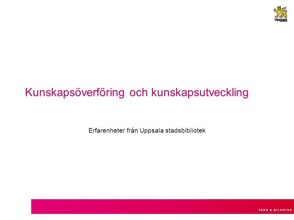 Kunskapsöverföring och kunskapsutveckling Erfarenheter från Uppsala stadsbibliotek