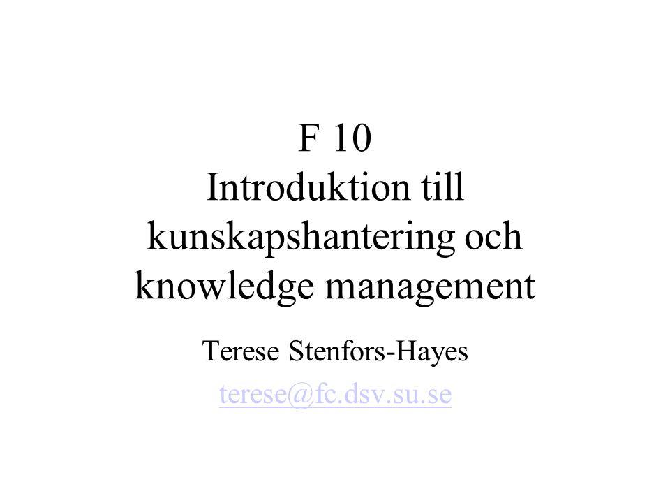 F 10 Introduktion till kunskapshantering och knowledge management Terese Stenfors-Hayes terese@fc.dsv.su.se
