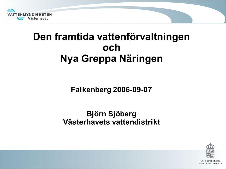 Den framtida vattenförvaltningen och Nya Greppa Näringen Falkenberg 2006-09-07 Björn Sjöberg Västerhavets vattendistrikt