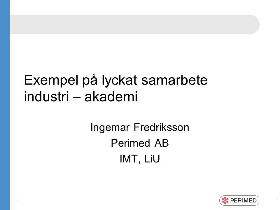 Exempel på lyckat samarbete industri – akademi Ingemar Fredriksson Perimed AB IMT, LiU