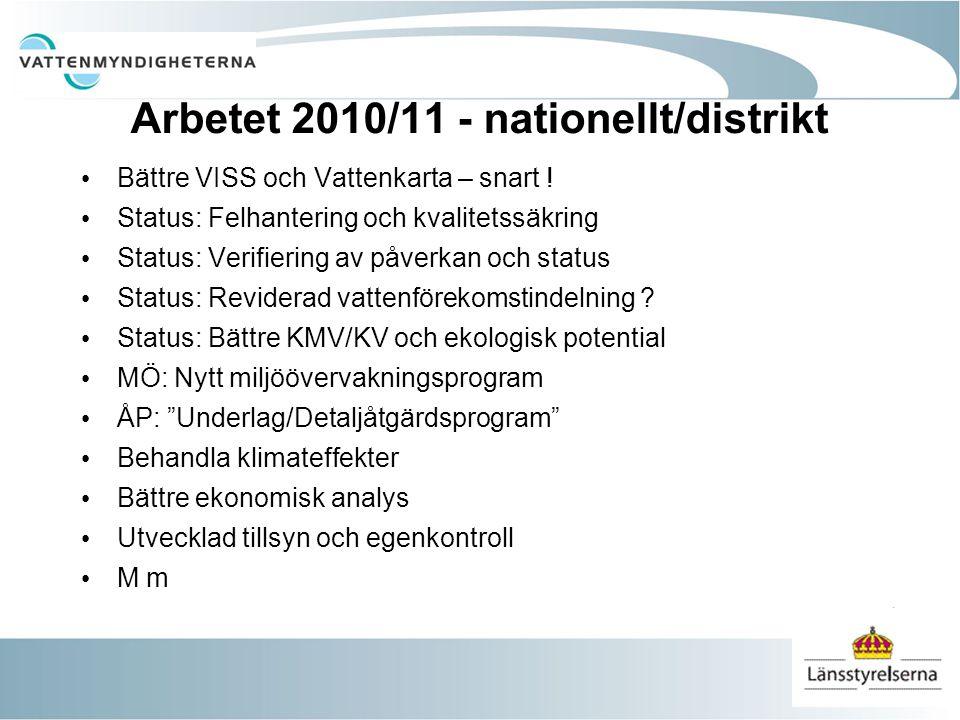 Arbetet 2010/11 - nationellt/distrikt Bättre VISS och Vattenkarta – snart ! Status: Felhantering och kvalitetssäkring Status: Verifiering av påverkan