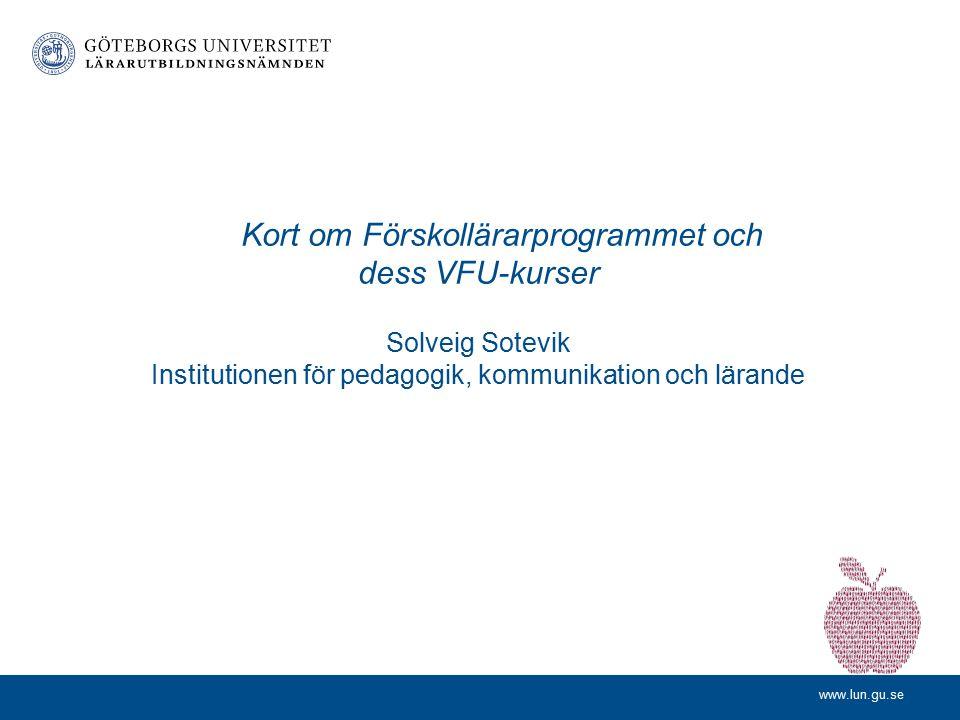 www.lun.gu.se Exempel på hur man arbetar med VFU-kurser inom Grundlärarprogrammet med inriktning mot arbete i fritidshem Lena Lundholm Institutionen f