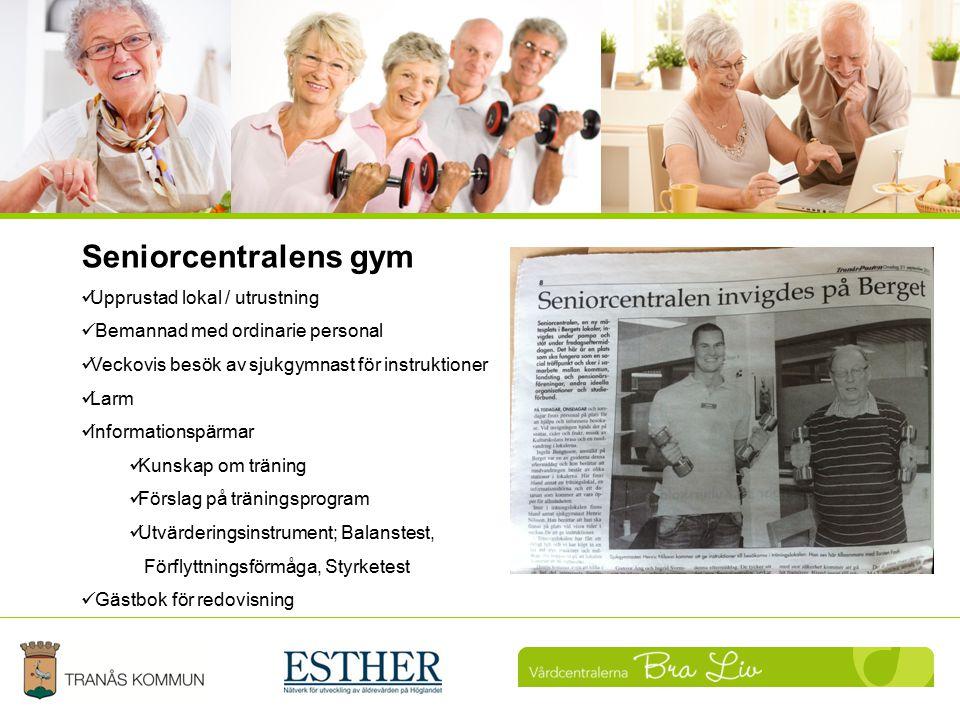 Uppföljning Seniorcentralens gym Upprustad lokal / utrustning Bemannad med ordinarie personal Veckovis besök av sjukgymnast för instruktioner Larm Inf