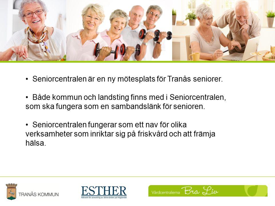 Uppföljning Seniorcentralen är en ny mötesplats för Tranås seniorer. Både kommun och landsting finns med i Seniorcentralen, som ska fungera som en sam