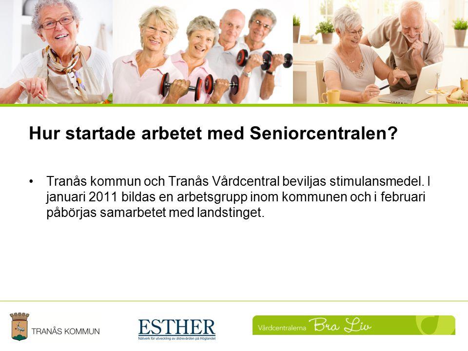Hur startade arbetet med Seniorcentralen? Tranås kommun och Tranås Vårdcentral beviljas stimulansmedel. I januari 2011 bildas en arbetsgrupp inom komm